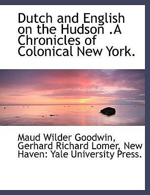 Dutch and English on the Hudson .a Chronicles of Colonical New York.
