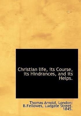 Christian Life, Its Course, Its Hindrances, and Its Helps.