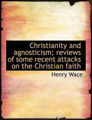 Christianity and Agnosticism; Reviews of Some Recent Attacks on the Christian Faith