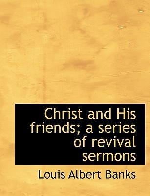 Christ and His Friends; A Series of Revival Sermons