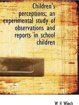 Children's Perceptions; An Experimental Study of Observations and Reports in School Children