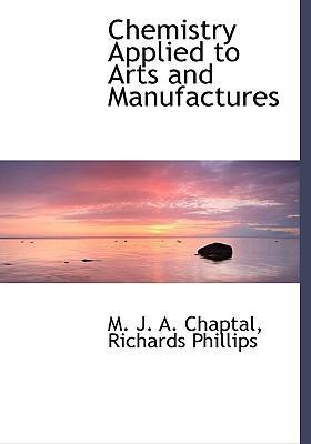 Chemistry Applied to Arts and Manufactures