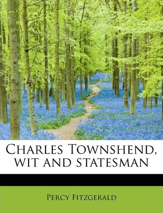 Charles Townshend, Wit and Statesman