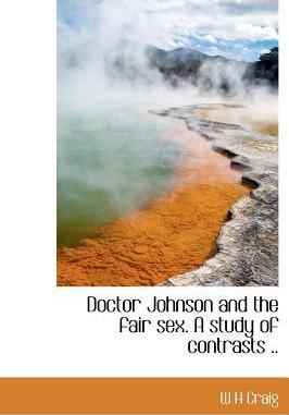 Doctor Johnson and the Fair Sex. a Study of Contrasts ..