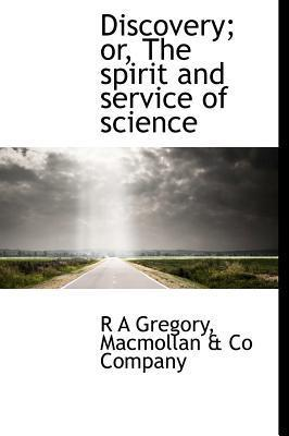 Discovery; Or, the Spirit and Service of Science