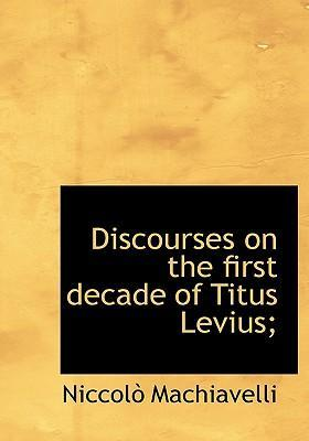 Discourses on the First Decade of Titus Levius;