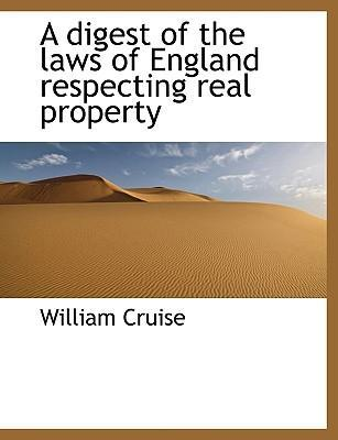 A Digest of the Laws of England Respecting Real Property
