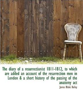 The Diary of a Resurrectionist 1811-1812, to Which Are Added an Account of the Resurrection Men in London & a Short History of the Passing of the Anatomy ACT
