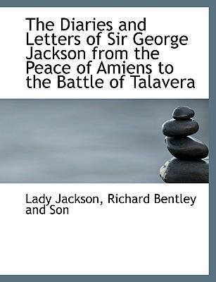 The Diaries and Letters of Sir George Jackson from the Peace of Amiens to the Battle of Talavera
