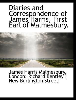 Diaries and Correspondence of James Harris, First Earl of Malmesbury.
