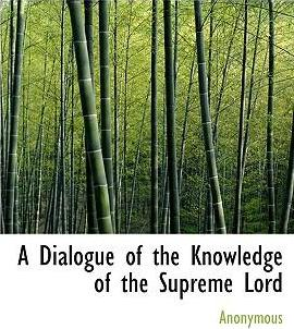 A Dialogue of the Knowledge of the Supreme Lord