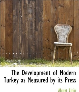 The Development of Modern Turkey as Measured by Its Press