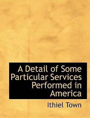 A Detail of Some Particular Services Performed in America