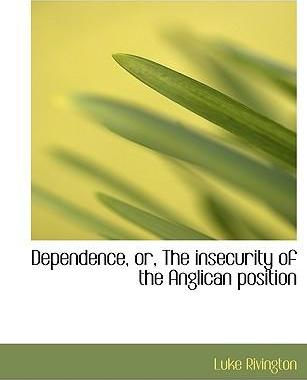 Dependence, Or, the Insecurity of the Anglican Position