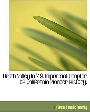 Death Valley in '49. Important Chapter of California Pioneer History.