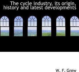 The Cycle Industry, Its Origin, History and Latest Developments