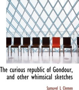 The Curious Republic of Gondour, and Other Whimsical Sketches