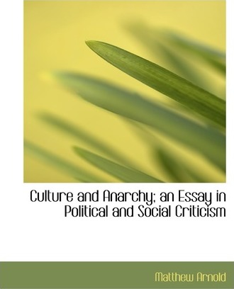 Culture and Anarchy; An Essay in Political and Social Criticism