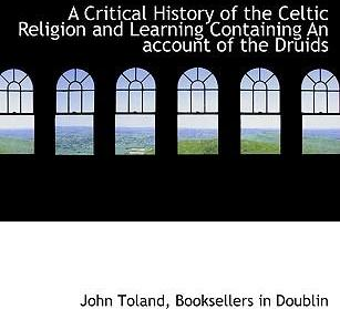 A Critical History of the Celtic Religion and Learning Containing an Account of the Druids