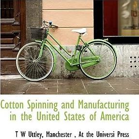 Cotton Spinning and Manufacturing in the United States of America