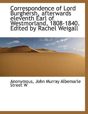 Correspondence of Lord Burghersh, Afterwards Eleventh Earl of Westmorland, 1808-1840. Edited by Rachel Weigall