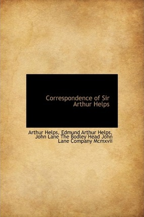 Correspondence of Sir Arthur Helps