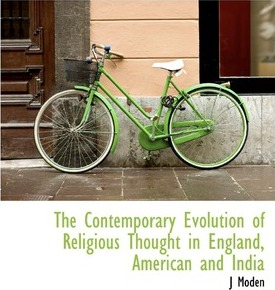 The Contemporary Evolution of Religious Thought in England, American and India