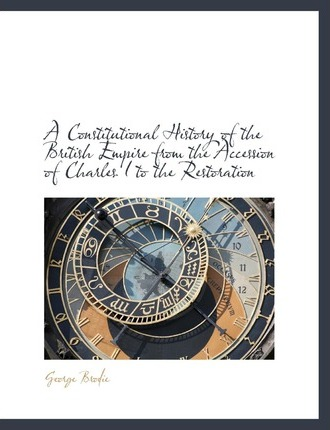 A Constitutional History of the British Empire from the Accession of Charles I to the Restoration