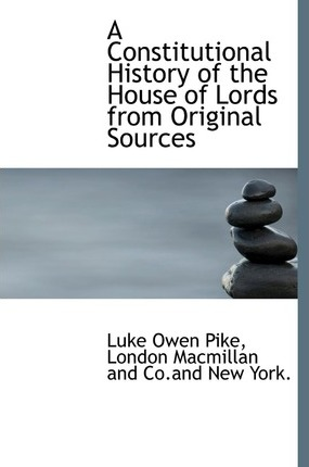 A Constitutional History of the House of Lords from Original Sources