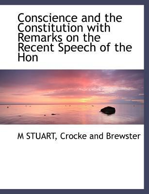 Conscience and the Constitution with Remarks on the Recent Speech of the Hon