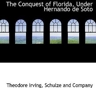 The Conquest of Florida, Under Hernando de Soto