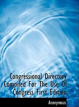Congressional Directory Compiled for the Use of Congress First Edition