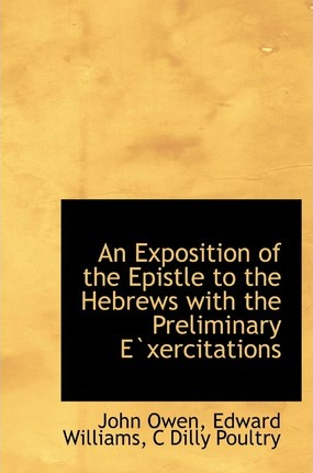An Exposition of the Epistle to the Hebrews with the Preliminary Exercitations
