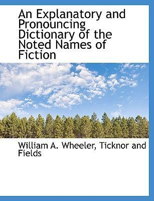 An Explanatory and Pronouncing Dictionary of the Noted Names of Fiction