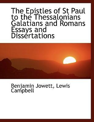 The Epistles of St Paul to the Thessalonians Galatians and Romans Essays and Dissertations