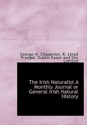 The Irish Naturalist a Monthly Journal or General Irish Natural History