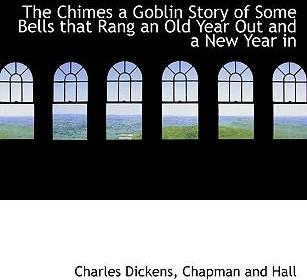 The Chimes a Goblin Story of Some Bells That Rang an Old Year Out and a New Year in