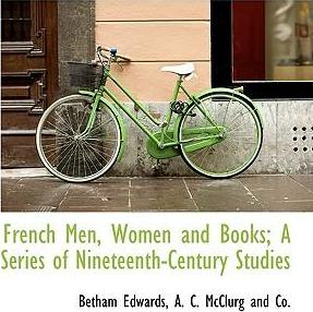 French Men, Women and Books; A Series of Nineteenth-Century Studies