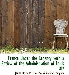 France Under the Regency with a Review of the Administration of Louis XIV
