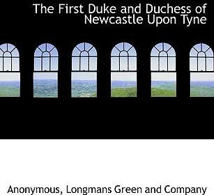 The First Duke and Duchess of Newcastle Upon Tyne