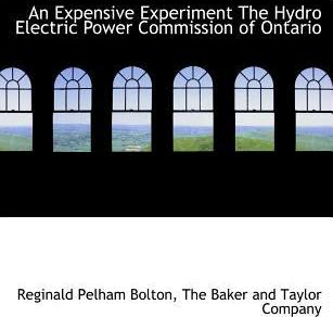 An Expensive Experiment the Hydro Electric Power Commission of Ontario