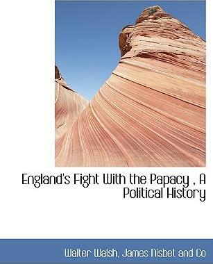 England's Fight with the Papacy, a Political History