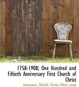 1758-1908; One Hundred and Fiftieth Anniversary First Church of Christ