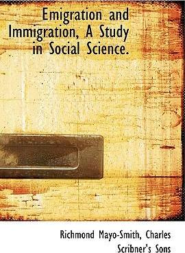 Emigration and Immigration, a Study in Social Science.