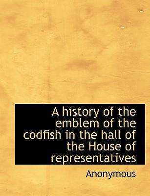 A History of the Emblem of the Codfish in the Hall of the House of Representatives