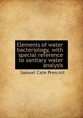 Elements of Water Bacteriology, with Special Reference to Sanitary Water Analysis