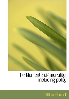 The Elements of Morality, Including Polity