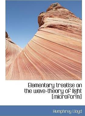 Elementary Treatise on the Wave-Theory of Light [Microform]