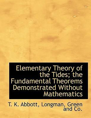 Elementary Theory of the Tides; The Fundamental Theorems Demonstrated Without Mathematics