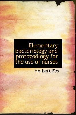 Elementary Bacteriology and Protozo Logy for the Use of Nurses